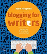 Blogging for Writers: How authors & writers build successful blogs by Robin Houghton (2014-11-17)