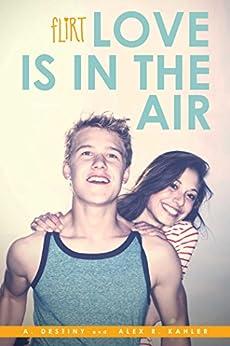 Love Is in the Air (Flirt) by [Destiny, A., Kahler, Alex R.]