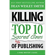 Killing the Top Ten Sacred Cows of Indie Publishing: A WMG Writer's Guide (WMG Writer's Guides Book 6) (English Edition)