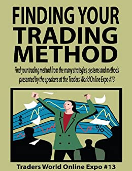 Finding Your Trading Method (Traders World Online Expo Books Book 2) (English Edition) von [Jacobs, Larry, Martin, Darrel, Oliver, Alan, Thienen, Lars von, Matteson, John, Ehlers, John, Pesavento, Larry, Toghraie, Adrienne, Mercer, Gail, Wheeler, Steve]