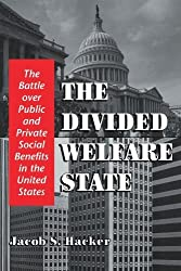 The Divided Welfare State: The Battle over Public and Private Social Benefits in the United States by Jacob S. Hacker (2002-09-09)