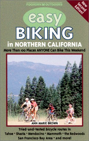 Easy Biking in Northern California: More Than 100 Places Anyone Can Bike This Weekend (Foghorn Outdoors: Easy Biking in Northern California) por Ann Marie Brown