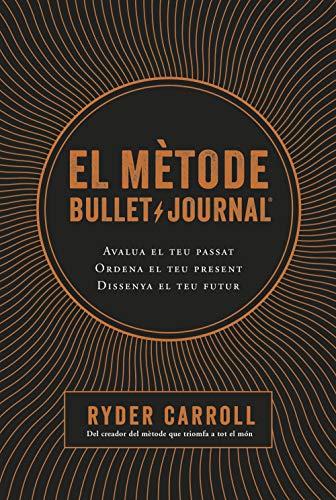 El mètode Bullet Journal: Avalua el teu passat. Ordena el teu present. Dissenya el teu futur. (Catalan Edition)