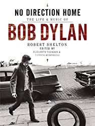 No Direction Home: The Life and Music of Bob Dylan by Robert Shelton (2011-04-04)
