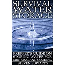 Survival Water Storage: Prepper's Guide on Storing Water for Drinking and Cooking: (Survival Guide, Survival Gear) (English Edition)