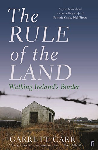 The Rule of the Land: Walking Ireland's Border por Garrett Carr