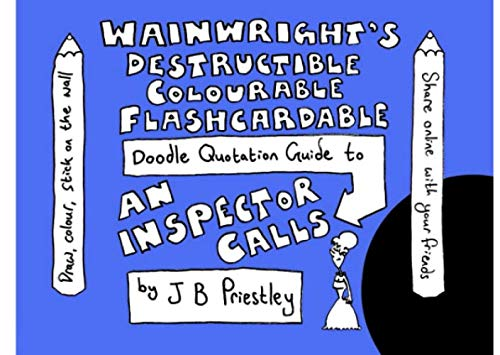 Wainwright's Destructible Colourable Flashcardable Doodle Quotation Guide to An Inspector Calls by J B Priestley