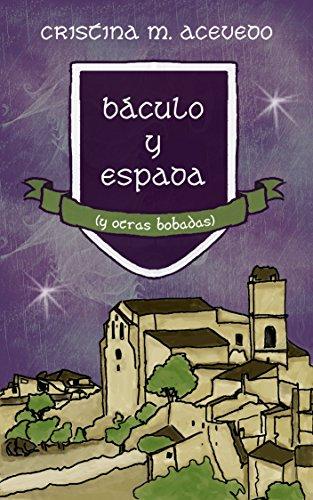 Báculo y espada (y otras bobadas) por Cristina M. Acevedo