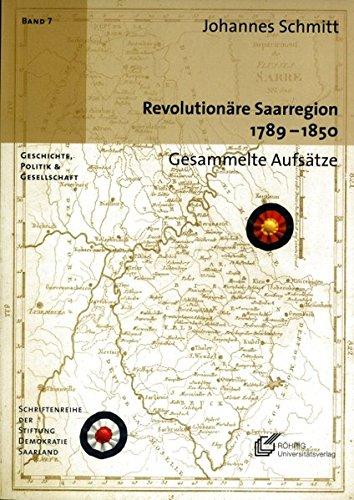 Revolutionäre Saarregion 1789 - 1850 (Geschichte, Politik und Gesellschaft / Schriftenreihe der Stiftung Demokratie Saarland e.V.)