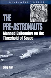 Pre-Astronauts: Manned Ballooning on the Threshold of Space (Bluejacket Books)