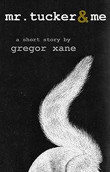 Mr. Tucker & Me: A Short Story by [Xane, Gregor]