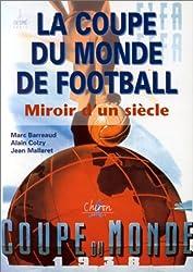 La coupe du monde de football : Miroir d'un siècle