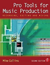 Pro Tools for Music Production: Recording, Editing and Mixing by Mike Collins (2004-07-13)
