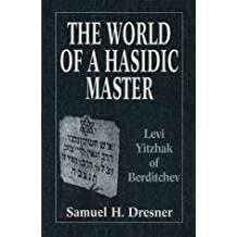 The World of a Hasidic Master: Levi Yitzhak of Berditchev