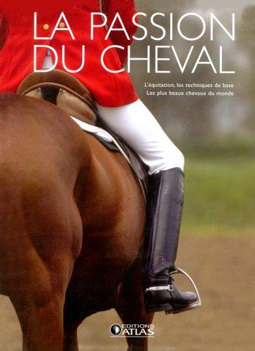 La passion du cheval en 2 volumes : l'équitation, les techniques de base ; les plus beaux chevaux du monde