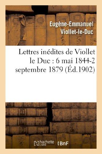 Lettres inédites de Viollet le Duc : 6 mai 1844-2 septembre 1879