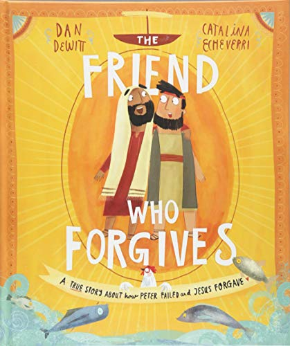 The Friend Who Forgives: A True Story about How Peter Failed and Jesus Forgave (Tales That Tell the Truth)