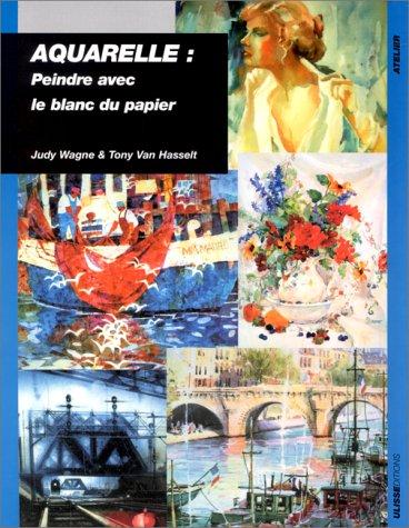Aquarelle : peindre avec le blanc du papier par Judi Wagner, Tony Van Hassell