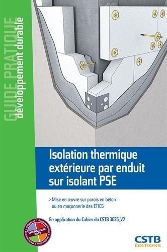 Isolation thermique extérieure par enduit sur isolant PSE : Mise en oeuvre sur parois en béton ou en maçonnerie de Bertrand Ruot (12 décembre 2014) Broché