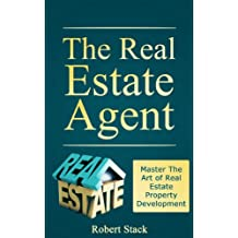The Real Estate Agent: Master The Art of Real Estate Property Development (Realtors Book 1) (English Edition)