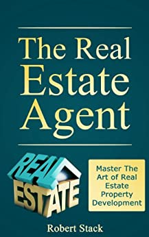 The Real Estate Agent: Master The Art of Real Estate Property Development (Realtors Book 1) (English Edition) von [Stack, Robert]