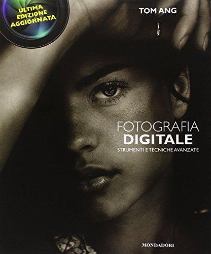 Fotografia digitale. Strumenti e tecniche avanzate