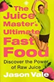 The Juice Master's Ultimate Fast Food