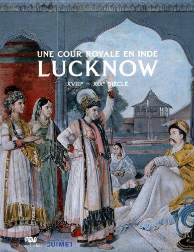 Une cour royale en Inde : Lucknow : XVIIIe-XIXe siècle par Stephen Markel