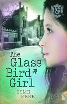 The Glass Bird Girl (Knights Haddon Book 1) by [Kerr, Esme]