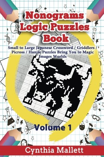Nonograms Logic Puzzles Book: Small to Large Japanese Crossword Puzzles Bring You to Magic Images Worlds (Volume 1)