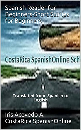 Spanish Reader for Beginners-Short Stories for Beginners: Translated from Spanish to English (Spanish Reader for Beginners, Intermediate and Advanced Students nº 1) por Iris Acevedo A.