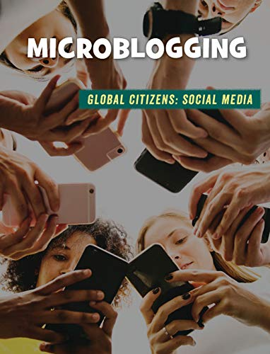 Microblogging (21st Century Skills Library: Global Citizens: Social Media) (English Edition)