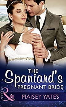 The Spaniard 39:s Pregnant Bride (Mills amp: Boon Modern) (Heirs Before Vows, Book 1) eBook: Maisey Yates