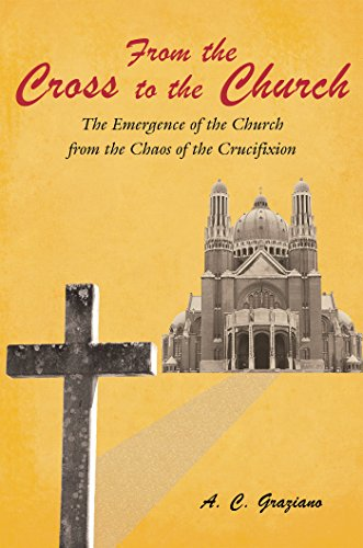 From the Cross to the Church: The Emergence of the Church ...