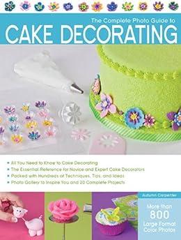 The Complete Photo Guide to Cake Decorating par [Carpenter, Autumn]