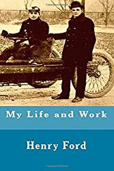 My Life and Work by Henry Ford (2016-07-29)