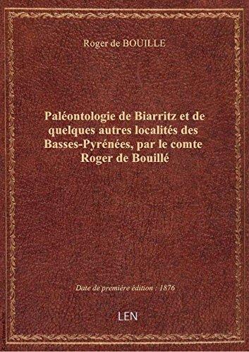 Paléontologie de Biarritz et de quelques autres localités des Basses-Pyrénées, par le comte Roger de par Roger de BOUILLE