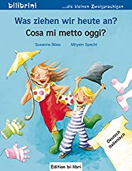 Was ziehen wir heute an?: Kinderbuch Deutsch-Italienisch