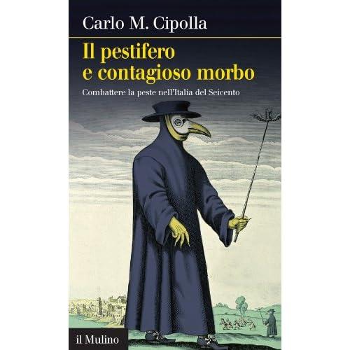 Il Pestifero E Contagioso Morbo: Combattere La Peste Nell'italia Del Seicento (Intersezioni)