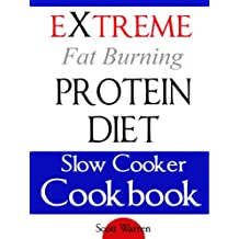 The Extreme Fat Burning Protein Diet Slow Cooker Cookbook (English Edition)