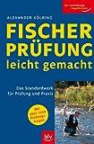 Fischerprüfung leicht gemacht: Das Standardwerk für Prüfung und Praxis