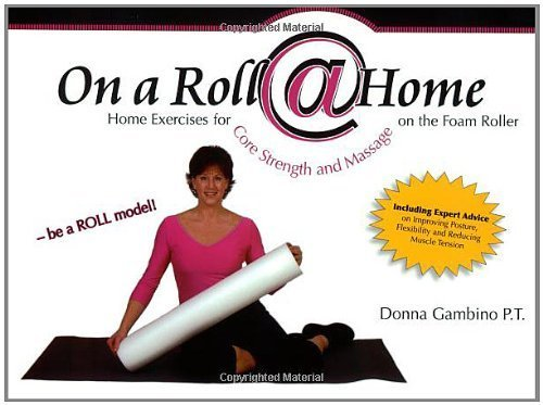 On a Roll @ Home, Home Exercises for Core Strength and Massage on the Foam Roller by Donna Gambino (2006-07-01) par Donna Gambino