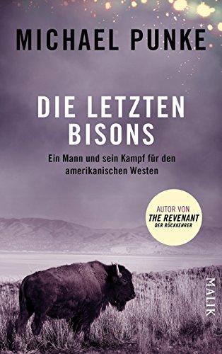 Die letzten Bisons: Ein Mann und sein Kampf für den amerikanischen Westen