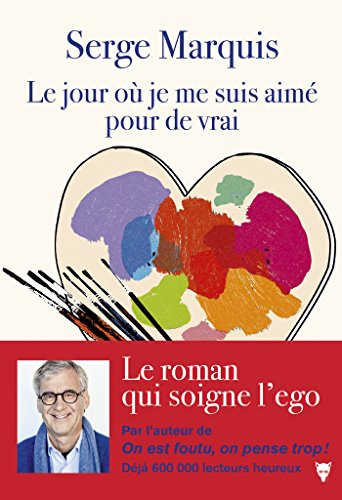 Le jour où je me suis aimé pour de vrai (Fiction) par Serge Marquis