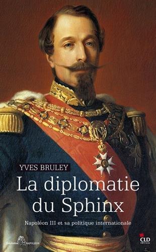 La diplomatie du Sphinx : Napoléon III et sa politique internationale