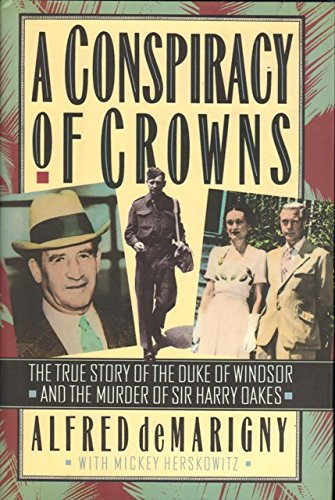 A Conspiracy of Crowns. the True Story of the Duke of Windsor and the Murder of Sir Harry Oakes.