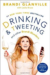 Drinking and Tweeting: And Other Brandi Blunders by Brandi Glanville (2014-01-07)