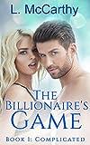 The Billionaire's Game: Book 1: Complicated (An Alpha Billionaire Romance Series)