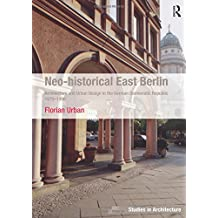 Neo-historical East Berlin (Ashgate Studies in Architecture)