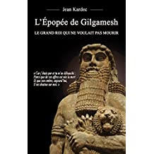 L'Épopée de Gilgamesh : Le grand roi qui ne voulait pas mourir (French Edition)